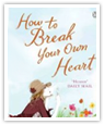 how-to-break-your-own-heart